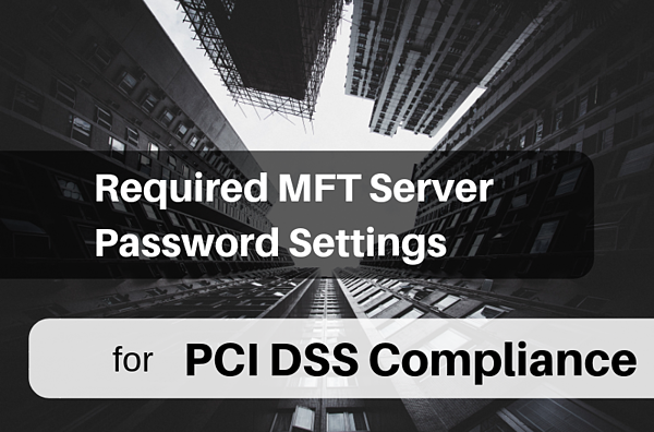 Required MFT ServerPassword Settings PCI DSS complia