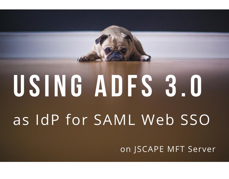 Using ADFS 3.0 as IdP for SAML Web SSO on JSCAPE MFT Server