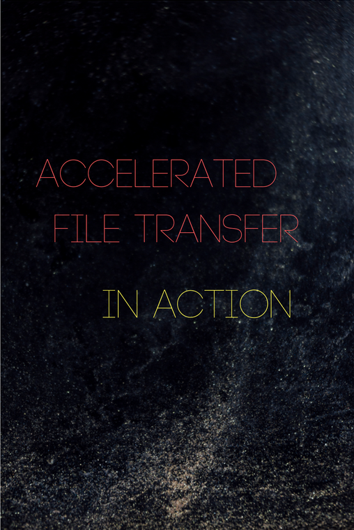 accelerated_file_transfer_in_action.png