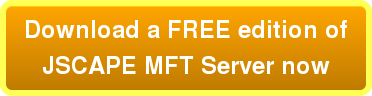 Download a FREE edition of JSCAPE MFT Server now