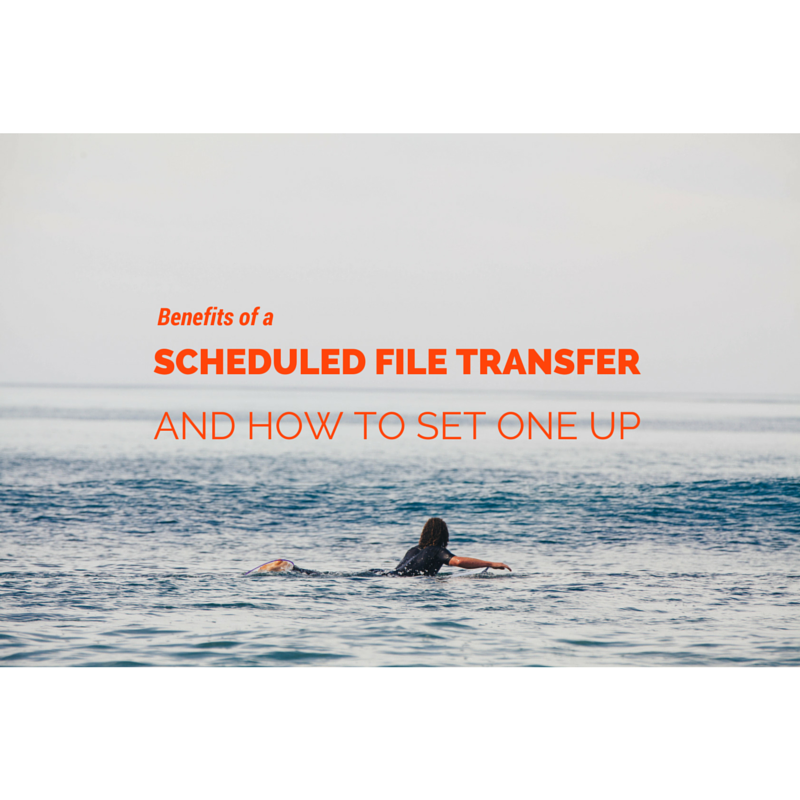 Benefits_of_a_Scheduled_File_Transfer_and_How_To_Set_One_Up