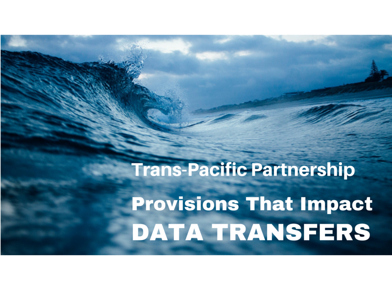 Key Trans Pacific Partnership Provisions That Impact Data Transfers