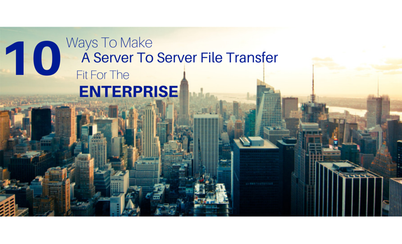 ways_to_make_server_to_server_file_transfer_fit_or_enterprise